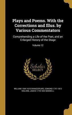 Plays and Poems. with the Corrections and Illus. by Various Commentators