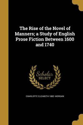 The Rise of the Novel of Manners; A Study of English Prose Fiction Between 1600 and 1740