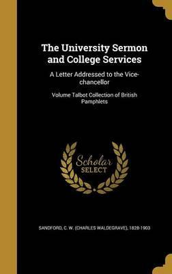 The University Sermon and College Services  A Letter Addressed to the Vice-Chancellor; Volume Talbot Collection of British Pamphlets