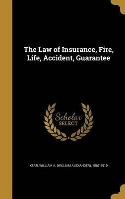 The Law of Insurance, Fire, Life, Accident, Guarantee