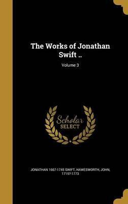 The Works of Jonathan Swift ..; Volume 3