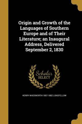 Origin and Growth of the Languages of Southern Europe and of Their Literature; An Inaugural Address, Delivered September 2, 1830