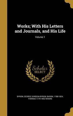 Works; With His Letters and Journals, and His Life; Volume 1