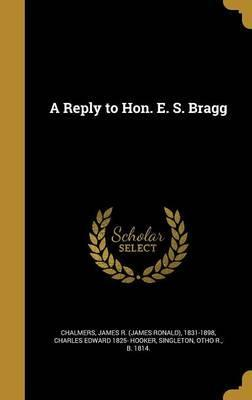 A Reply to Hon. E. S. Bragg