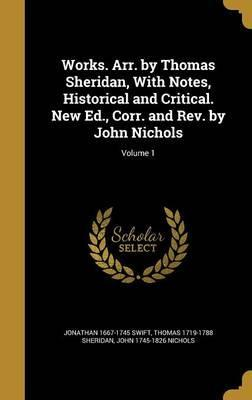 Works. Arr. by Thomas Sheridan, with Notes, Historical and Critical. New Ed., Corr. and REV. by John Nichols; Volume 1