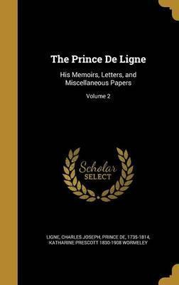 The Prince de Ligne  His Memoirs, Letters, and Miscellaneous Papers; Volume 2