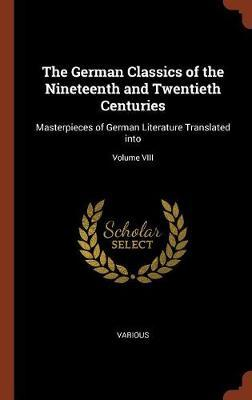 The German Classics of the Nineteenth and Twentieth Centuries  Masterpieces of German Literature Translated Into; Volume VIII
