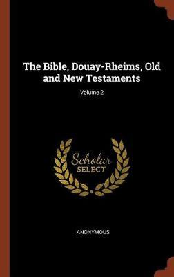 The Bible, Douay-Rheims, Old and New Testaments; Volume 2