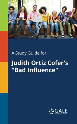 A Study Guide for Judith Ortiz Cofer's Bad Influence