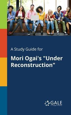 A Study Guide for Mori Ogai's Under Reconstruction