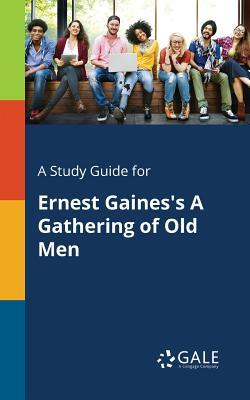 A Study Guide for Ernest Gaines's a Gathering of Old Men