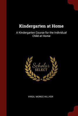 Kindergarten at Home  A Kindergarten Course for the Individual Child at Home