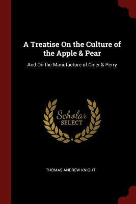 A Treatise on the Culture of the Apple & Pear