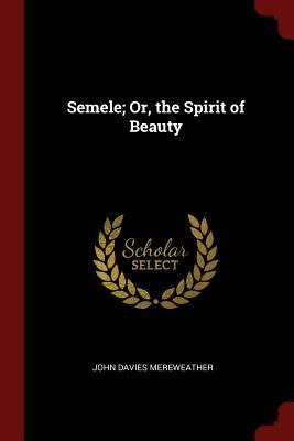 Semele; Or, the Spirit of Beauty