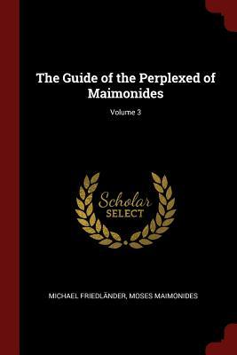 The Guide of the Perplexed of Maimonides; Volume 3