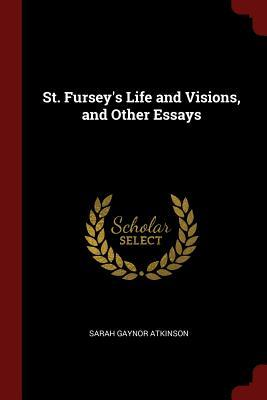 St. Fursey's Life and Visions, and Other Essays
