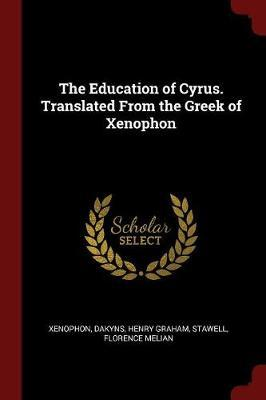 The Education of Cyrus. Translated from the Greek of Xenophon