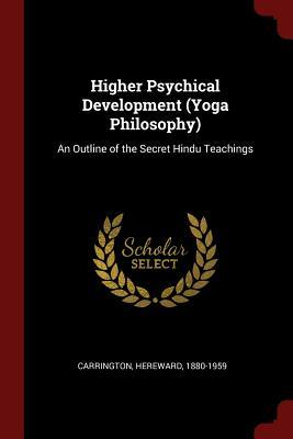 Higher Psychical Development (Yoga Philosophy) : An Outline of the Secret Hindu Teachings