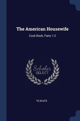 The American Housewife  Cook Book, Parts 1-2