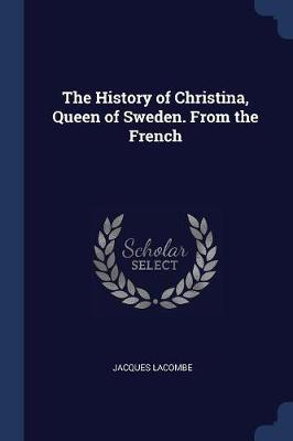 The History of Christina, Queen of Sweden. from the French