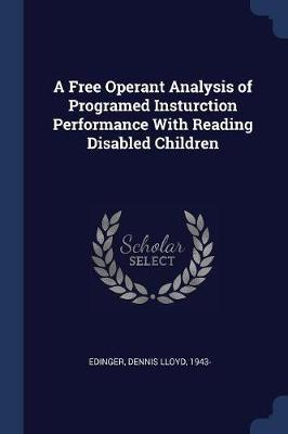 A Free Operant Analysis of Programed Insturction Performance with Reading Disabled Children