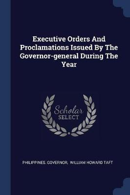Executive Orders and Proclamations Issued by the Governor-General During the Year