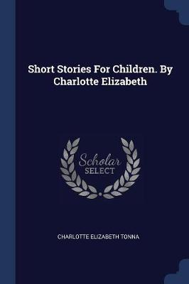 Short Stories for Children.  Charlotte Elizabeth