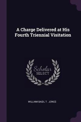 A Charge Delivered at His Fourth Triennial Visitation