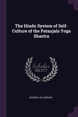 The Hindu System of Self-Culture of the Patanjala Yoga Shastra – Kishori Lal Sarkar