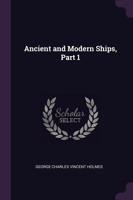 Ancient and Modern Ships, Part 1