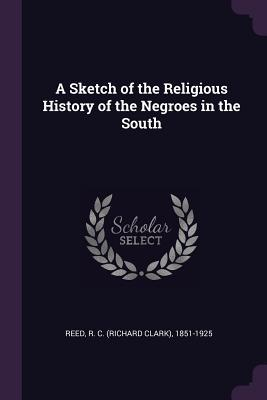 A Sketch of the Religious History of the Negroes in the South