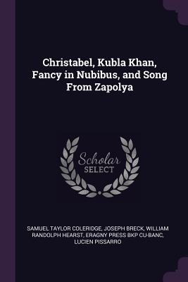 Christabel, Kubla Khan, Fancy in Nubibus, and Song from Zapolya