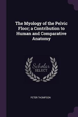 The Myology of the Pelvic Floor; A Contribution to Human and Comparative Anatomy