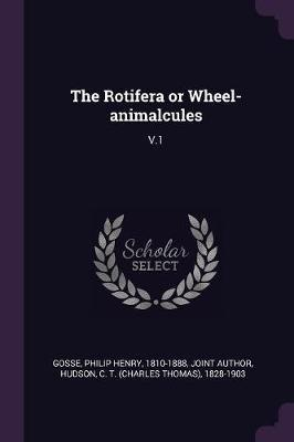The Rotifera or Wheel-Animalcules  V.1
