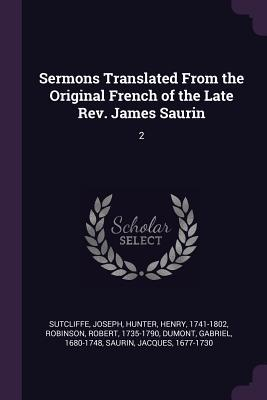 Sermons Translated from the Original French of the Late Rev. James Saurin  2