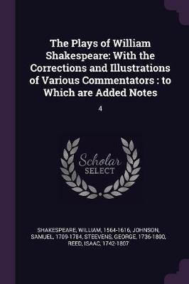 The Plays of William Shakespeare  With the Corrections and Illustrations of Various Commentators To Which Are Added Notes 4