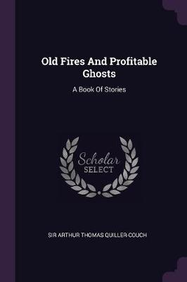 Old Fires and Profitable Ghosts  A Book of Stories