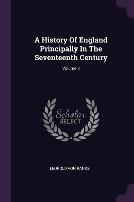 A History of England Principally in the Seventeenth Century; Volume 3