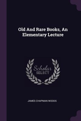 Old and Rare Books, an Elementary Lecture
