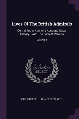 Lives of the British Admirals  Containing a New and Accurate Naval History, from the Earliest Periods; Volume 4
