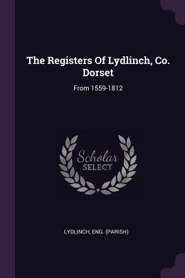 The Registers of Lydlinch, Co. Dorset  From 1559-1812