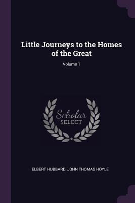 Little Journeys to the Homes of the Great; Volume 1