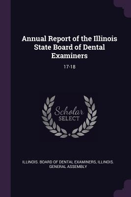 Annual Report of the Illinois State Board of Dental Examiners  17-18