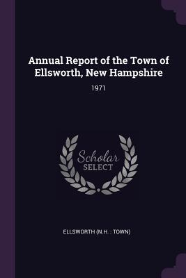 Annual Report of the Town of Ellsworth, New Hampshire  1971