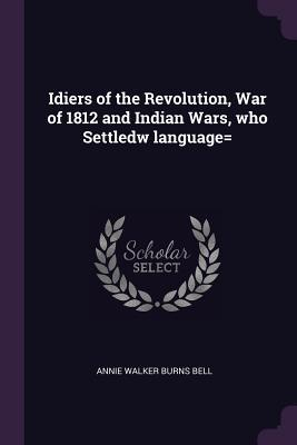 Idiers of the Revolution, War of 1812 and Indian Wars, Who Settledw Language=