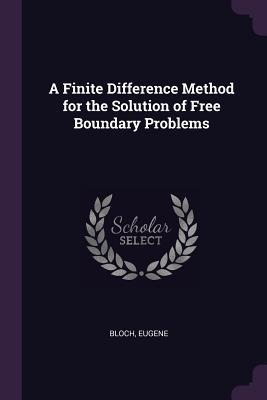 A Finite Difference Method For The Solution Of Free Boundary Problems Pdf Nizopipementu5