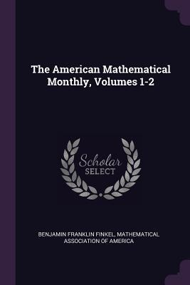 The American Mathematical Monthly, Volumes 1-2