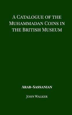 A Catalogue of the Muhammadan Coins in the British Museum - Arab Sassanian