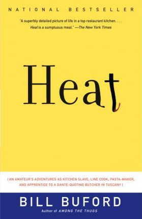 Heat : An Amateur's Adventures as Kitchen Slave, Line Cook, Pasta-Maker, and Apprentice to a Dante-Quoting Butcher in Tuscany
