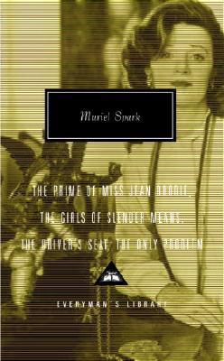 The Prime of Miss Jean Brodie, the Girls of Slender Means, the Driver's Seat,the Only Problem
